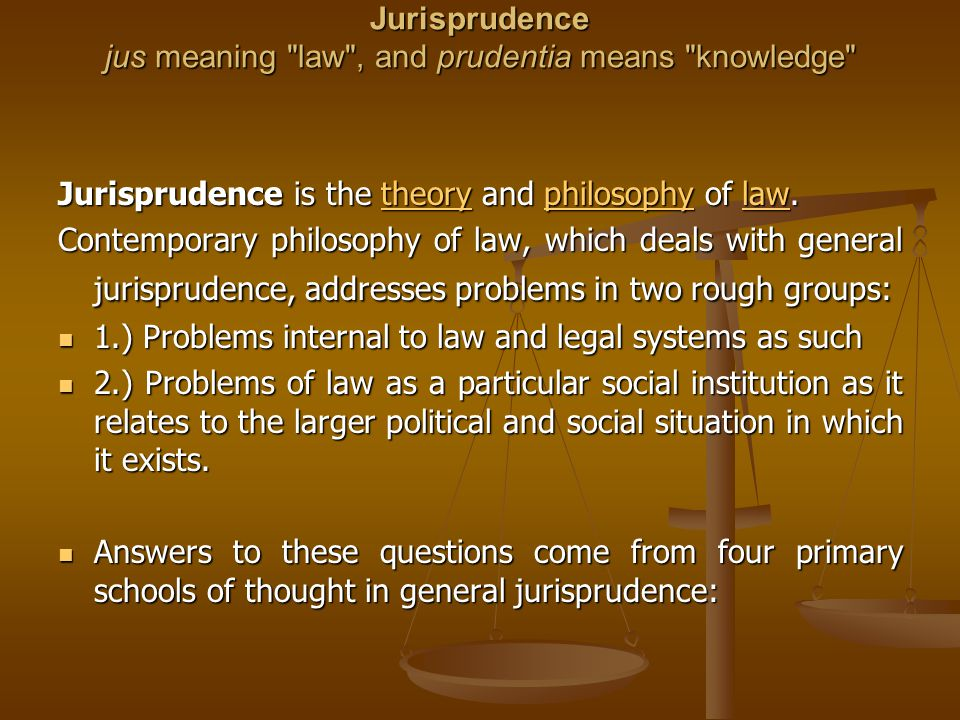 Jurisprudence jus meaning law , and prudentia means knowledge