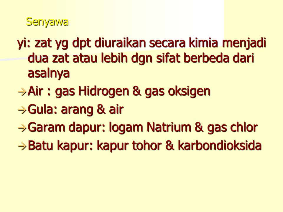 Air : gas Hidrogen & gas oksigen Gula: arang & air