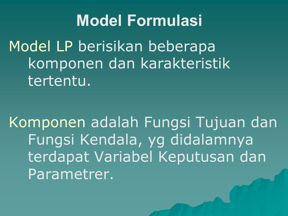 Model Formulasi Model LP berisikan beberapa komponen dan karakteristik tertentu.