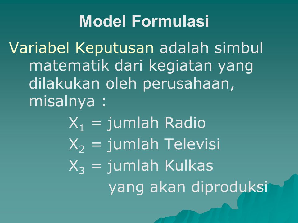 Model Formulasi Variabel Keputusan adalah simbul matematik dari kegiatan yang dilakukan oleh perusahaan, misalnya :