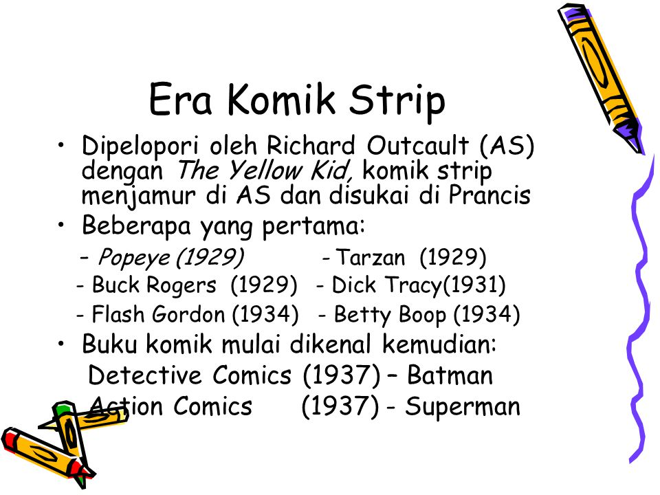 Era Komik Strip Dipelopori oleh Richard Outcault (AS) dengan The Yellow Kid, komik strip menjamur di AS dan disukai di Prancis.