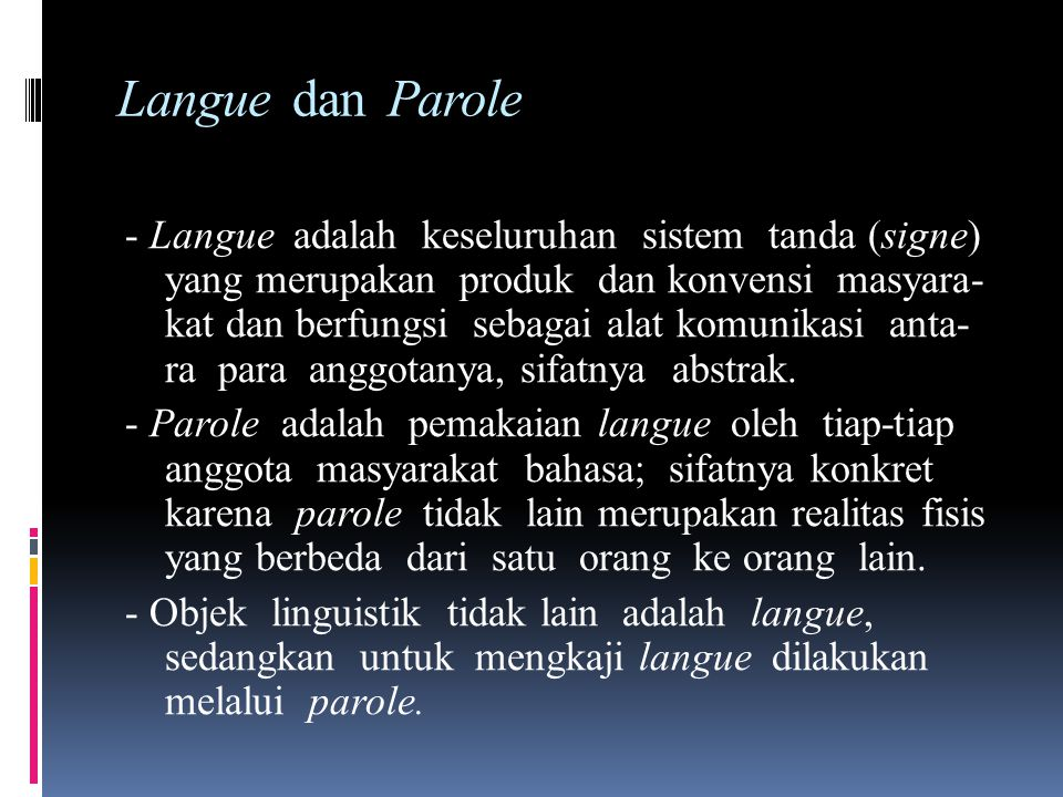 langue and parole Langue refers to language as an abstract system of signs (the underlying structure of a language), in contrast to parole.