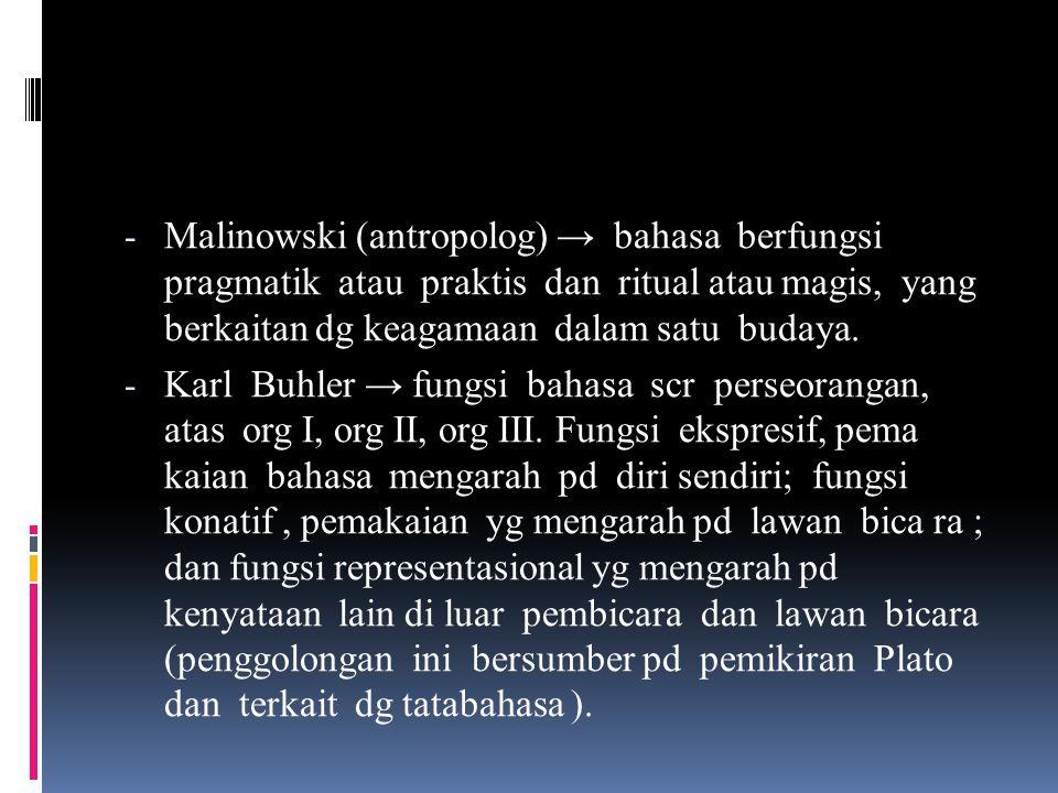 Malinowski (antropolog) → bahasa berfungsi pragmatik atau praktis dan ritual atau magis, yang berkaitan dg keagamaan dalam satu budaya.