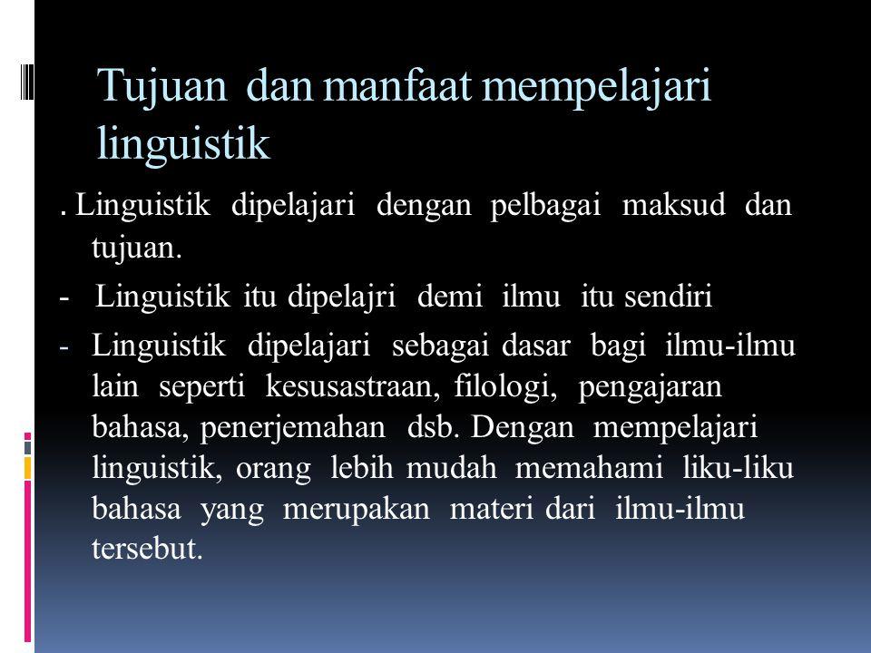 Tujuan dan manfaat mempelajari linguistik