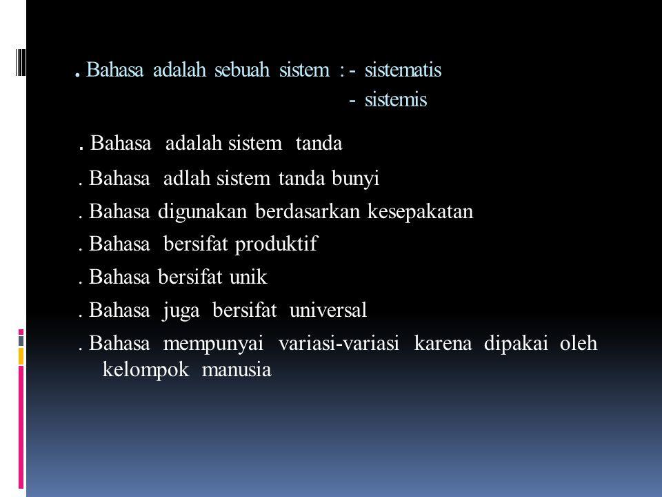 . Bahasa adalah sebuah sistem : - sistematis - sistemis