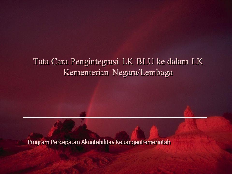 Tata Cara Pengintegrasi LK BLU ke dalam LK Kementerian Negara/Lembaga