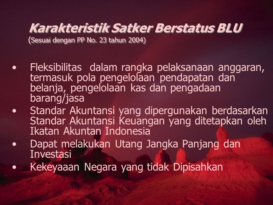 Karakteristik Satker Berstatus BLU (Sesuai dengan PP No. 23 tahun 2004)