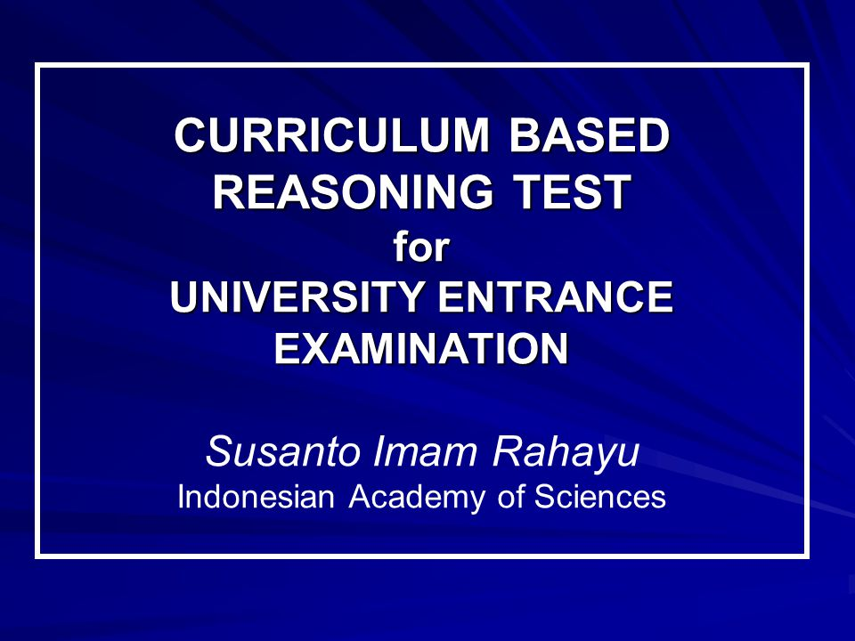 CURRICULUM BASED REASONING TEST for UNIVERSITY ENTRANCE EXAMINATION Susanto Imam Rahayu Indonesian Academy of Sciences