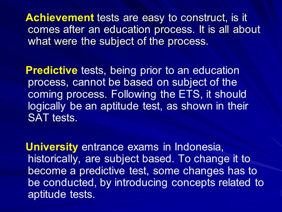 Achievement tests are easy to construct, is it comes after an education process. It is all about what were the subject of the process.