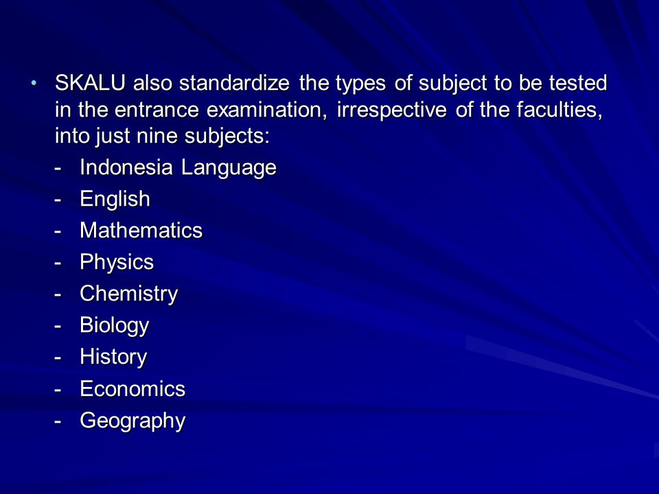 SKALU also standardize the types of subject to be tested in the entrance examination, irrespective of the faculties, into just nine subjects: