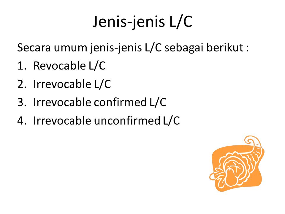 Jenis-jenis L/C Secara umum jenis-jenis L/C sebagai berikut :