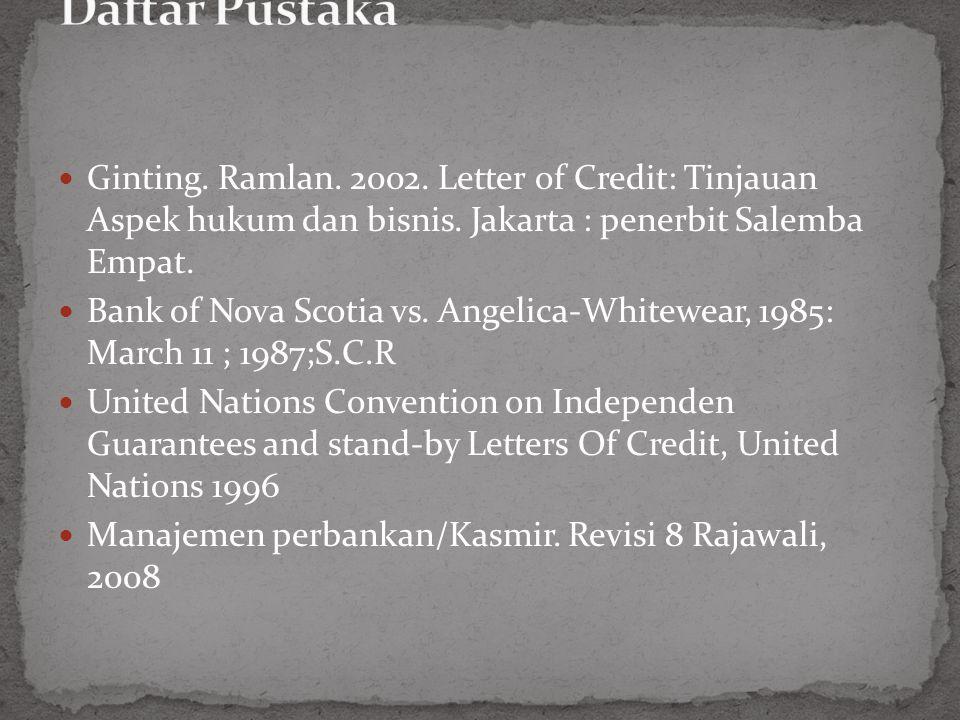 Daftar Pustaka Ginting. Ramlan. 2002. Letter of Credit: Tinjauan Aspek hukum dan bisnis. Jakarta : penerbit Salemba Empat.