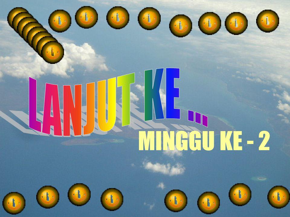 LANJUT KE ... MINGGU KE - 2