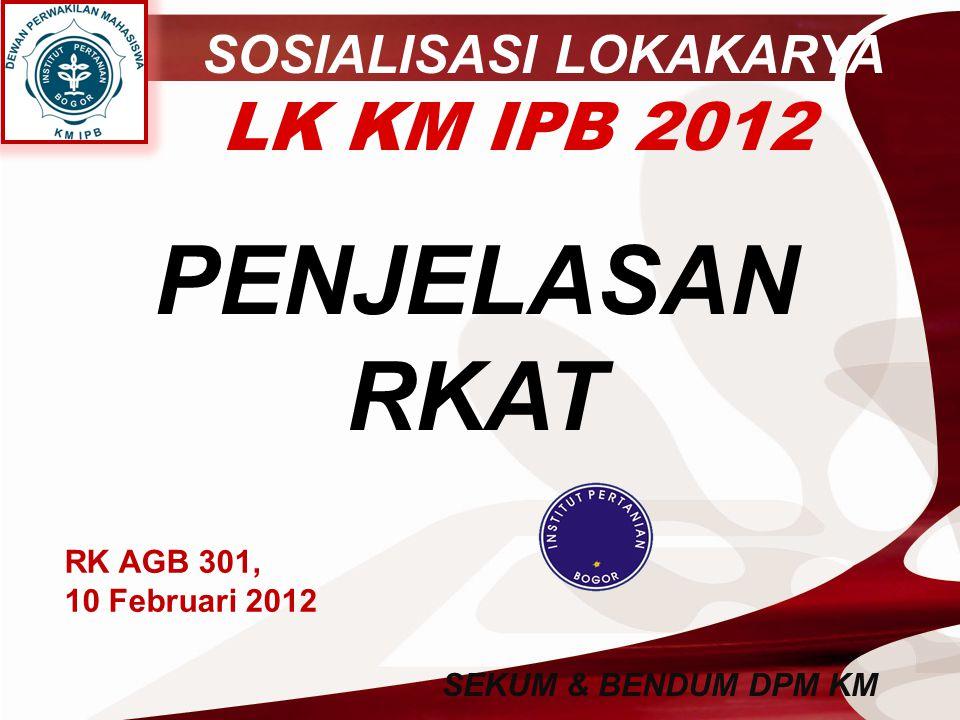 PENJELASAN RKAT LK KM IPB 2012 SOSIALISASI LOKAKARYA RK AGB 301,