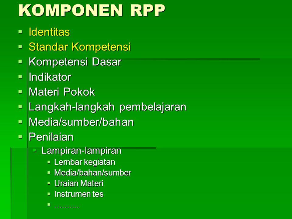 KOMPONEN RPP Identitas Standar Kompetensi Kompetensi Dasar Indikator