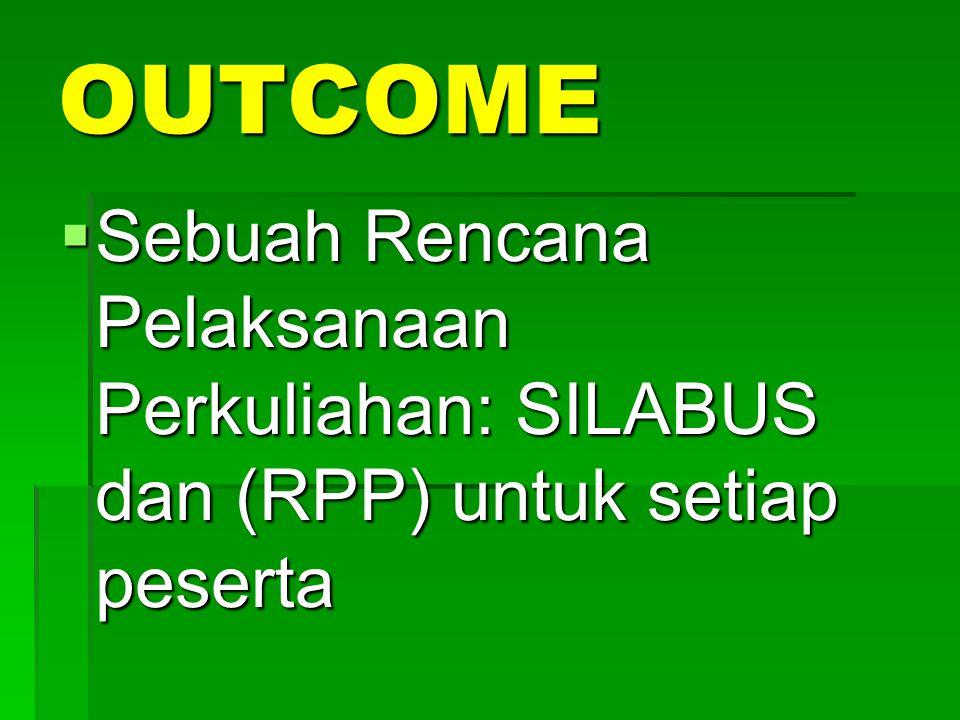 OUTCOME Sebuah Rencana Pelaksanaan Perkuliahan: SILABUS dan (RPP) untuk setiap peserta