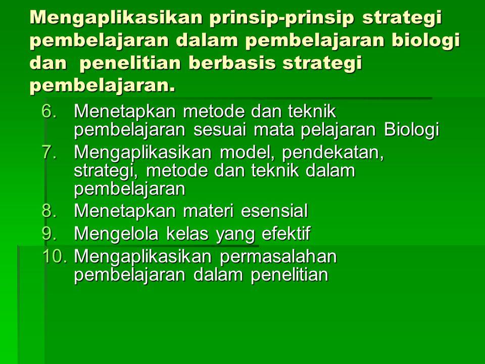 Mengaplikasikan prinsip-prinsip strategi pembelajaran dalam pembelajaran biologi dan penelitian berbasis strategi pembelajaran.