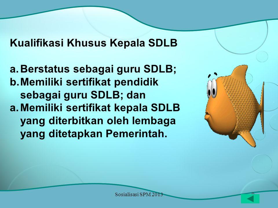 Kualifikasi Khusus Kepala SDLB Berstatus sebagai guru SDLB;