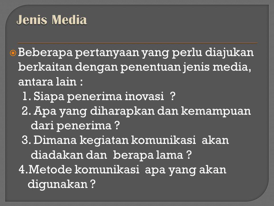 Jenis Media Beberapa pertanyaan yang perlu diajukan berkaitan dengan penentuan jenis media, antara lain :
