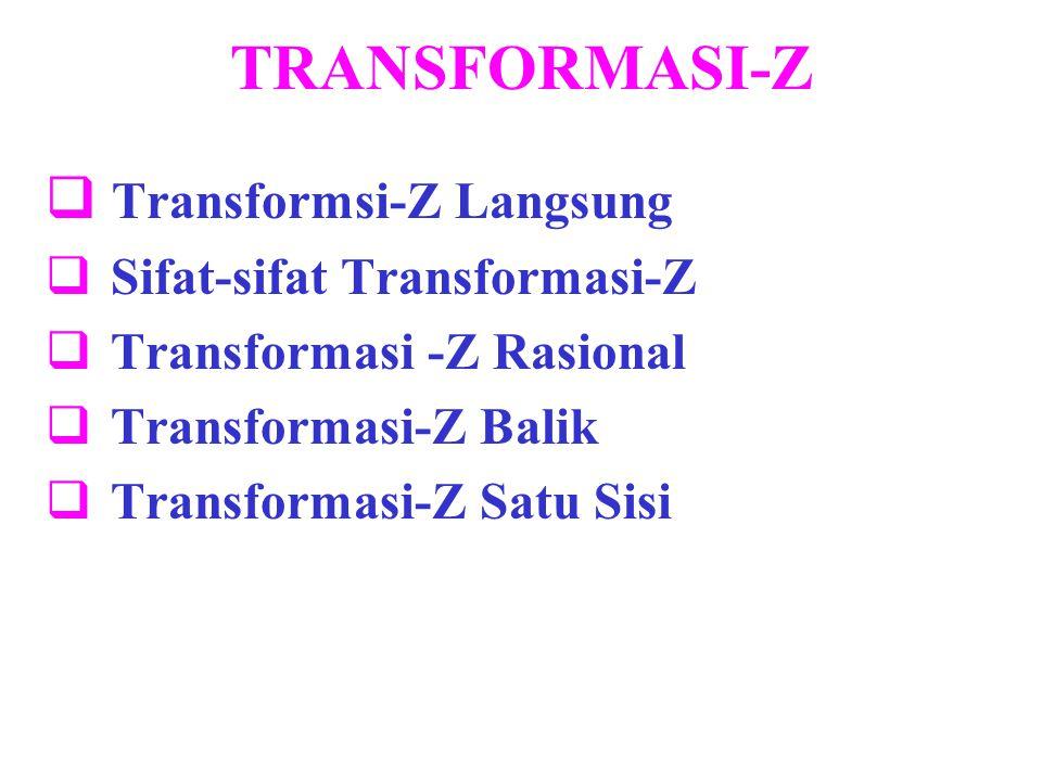 TRANSFORMASI-Z Transformsi-Z Langsung Sifat-sifat Transformasi-Z