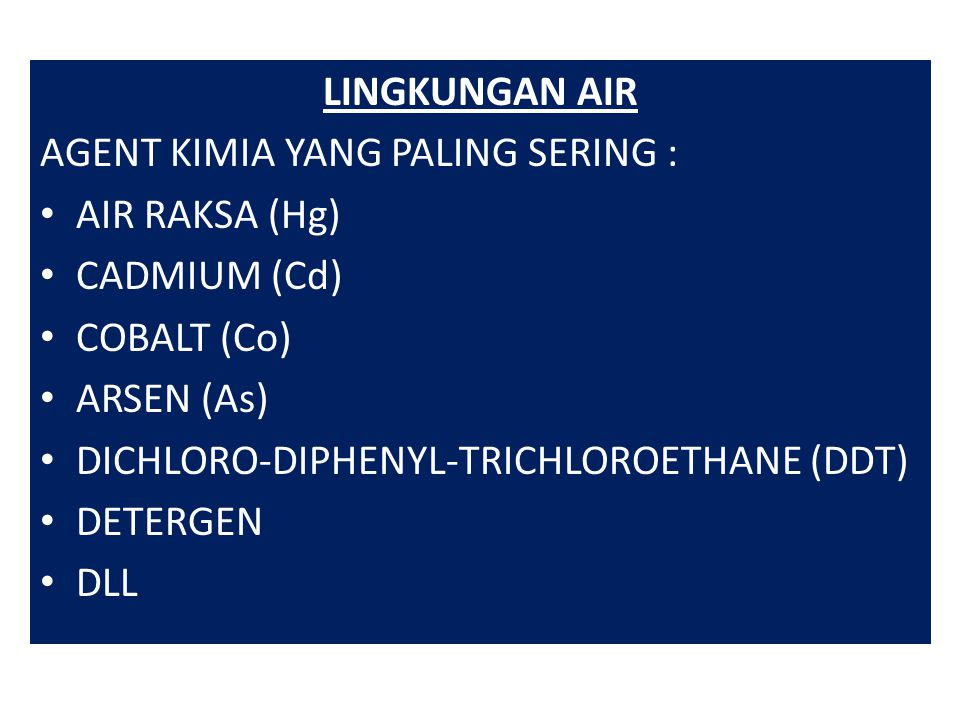 LINGKUNGAN AIR AGENT KIMIA YANG PALING SERING : AIR RAKSA (Hg) CADMIUM (Cd) COBALT (Co) ARSEN (As)
