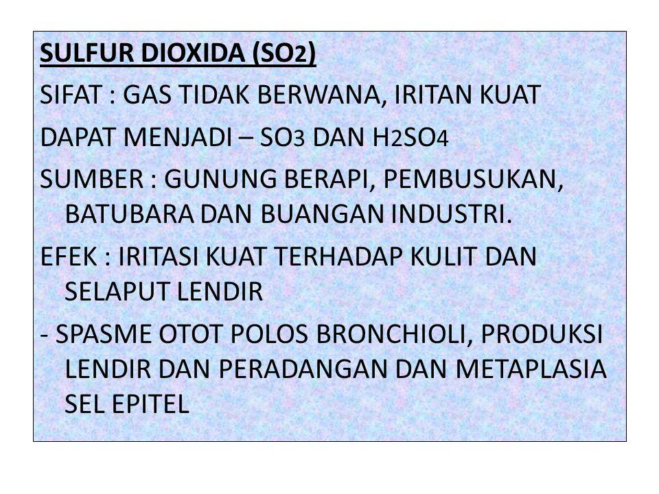 SULFUR DIOXIDA (SO2) SIFAT : GAS TIDAK BERWANA, IRITAN KUAT DAPAT MENJADI – SO3 DAN H2SO4 SUMBER : GUNUNG BERAPI, PEMBUSUKAN, BATUBARA DAN BUANGAN INDUSTRI.
