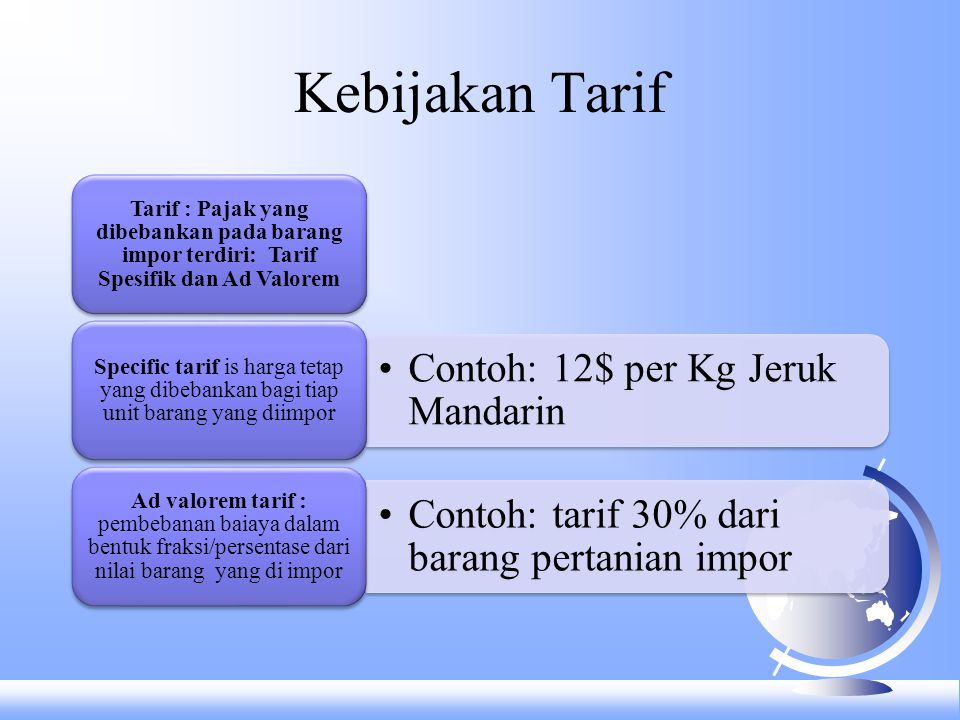 Kebijakan Tarif Tarif : Pajak yang dibebankan pada barang impor terdiri: Tarif Spesifik dan Ad Valorem.