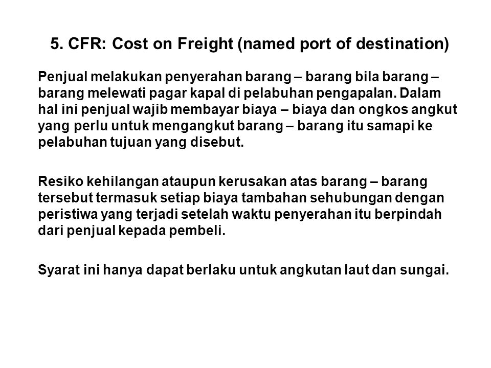 5. CFR: Cost on Freight (named port of destination)