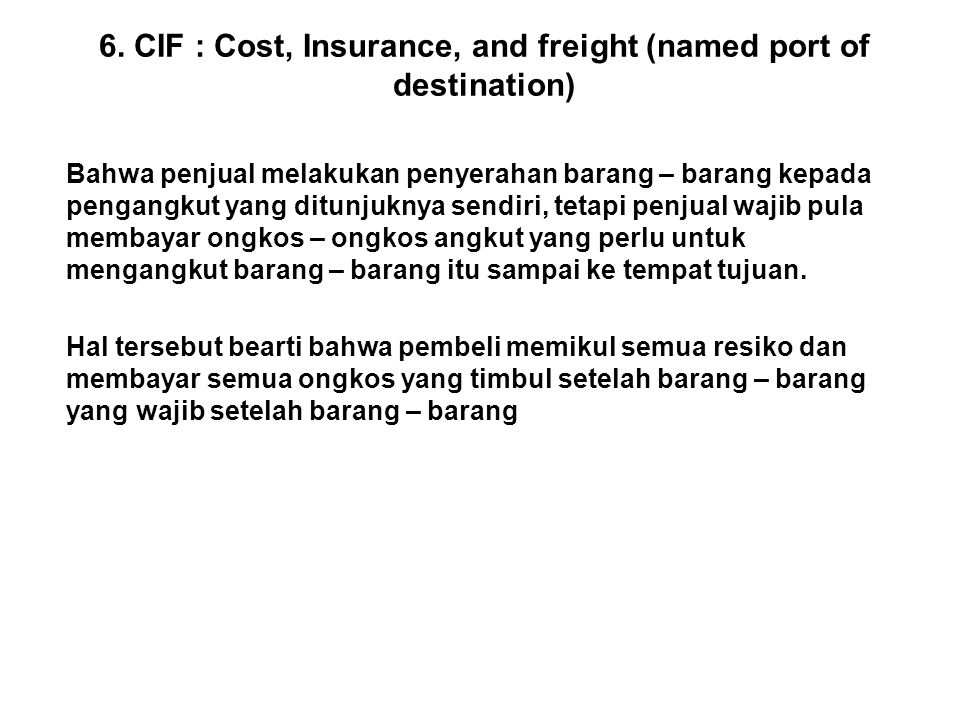 6. CIF : Cost, Insurance, and freight (named port of destination)