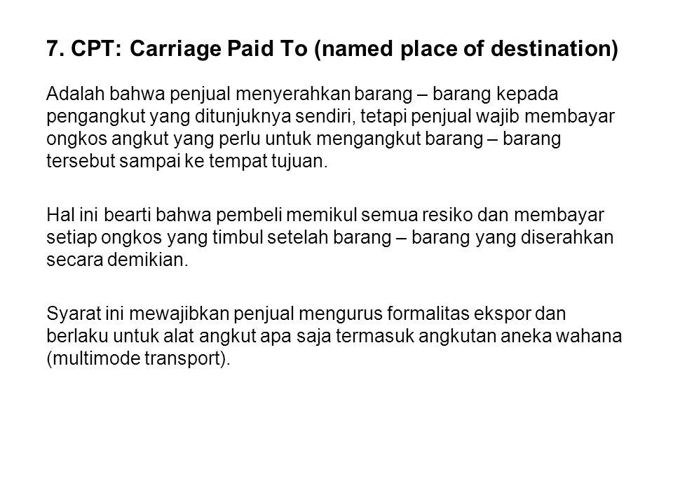 7. CPT: Carriage Paid To (named place of destination)