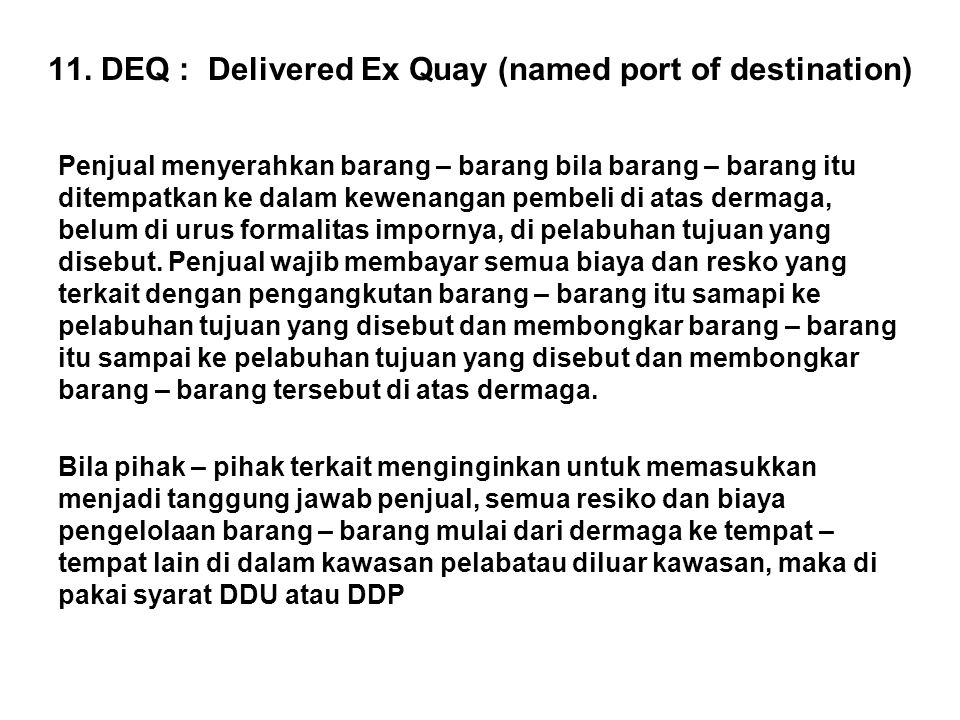 11. DEQ : Delivered Ex Quay (named port of destination)