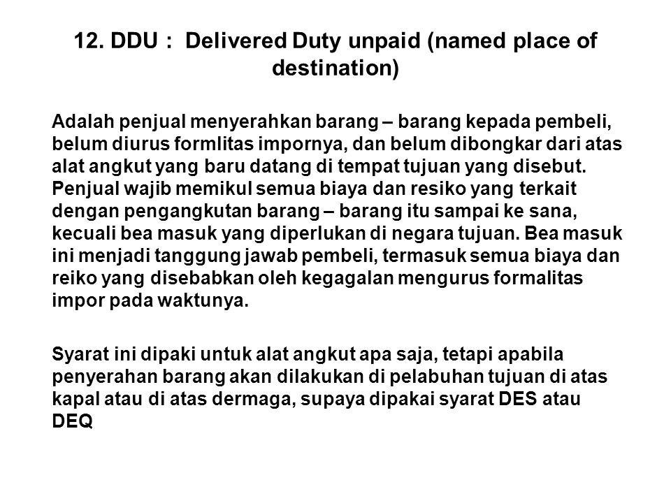 12. DDU : Delivered Duty unpaid (named place of destination)