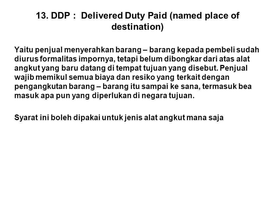 13. DDP : Delivered Duty Paid (named place of destination)