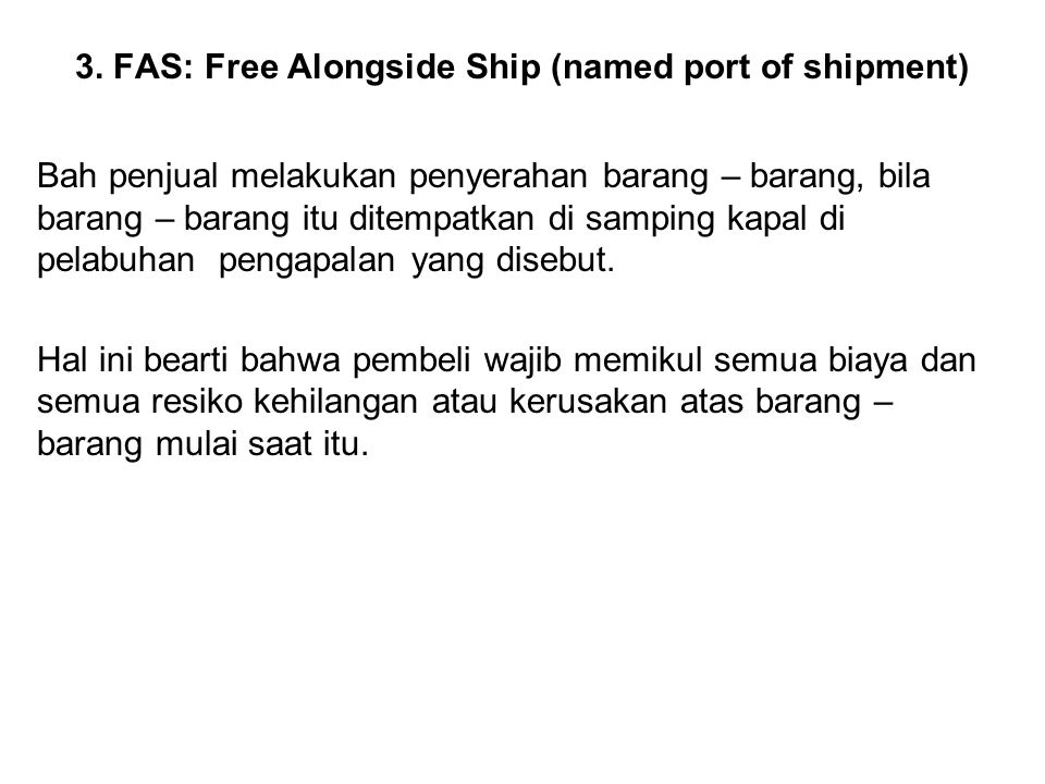 3. FAS: Free Alongside Ship (named port of shipment)