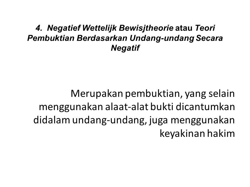 4. Negatief Wettelijk Bewisjtheorie atau Teori Pembuktian Berdasarkan Undang-undang Secara Negatif