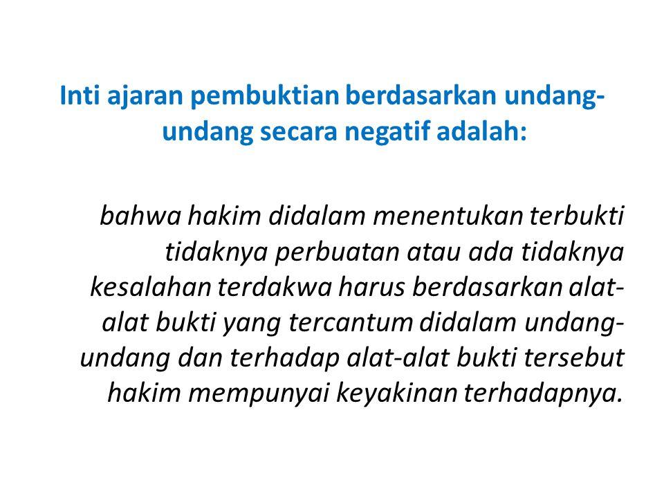 Inti ajaran pembuktian berdasarkan undang-undang secara negatif adalah: