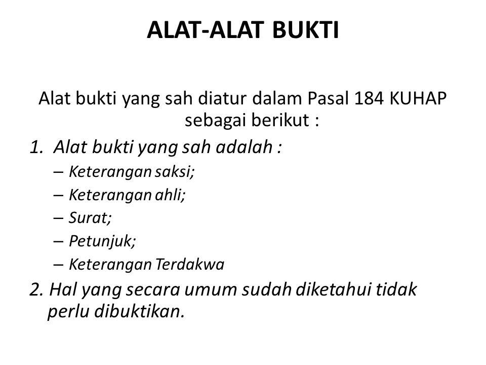 Alat bukti yang sah diatur dalam Pasal 184 KUHAP sebagai berikut :