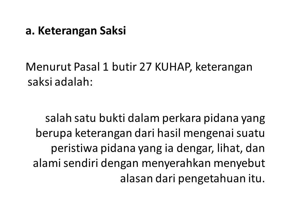 a. Keterangan Saksi Menurut Pasal 1 butir 27 KUHAP, keterangan saksi adalah: