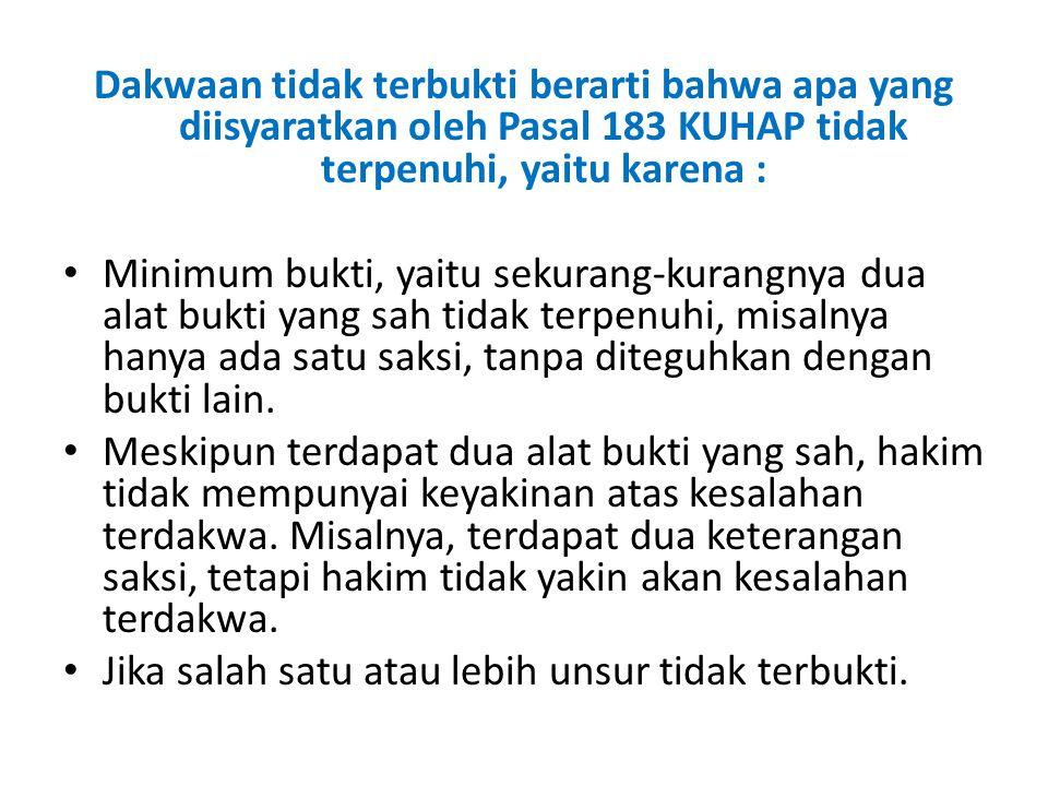 Dakwaan tidak terbukti berarti bahwa apa yang diisyaratkan oleh Pasal 183 KUHAP tidak terpenuhi, yaitu karena :