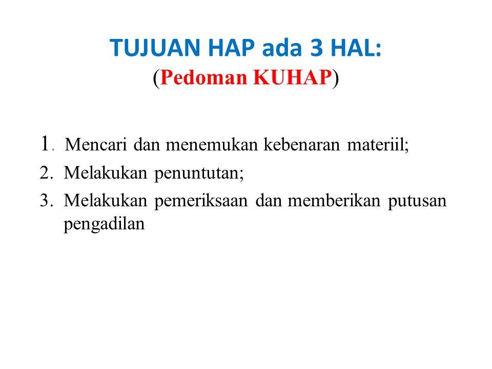 TUJUAN HAP ada 3 HAL: (Pedoman KUHAP)