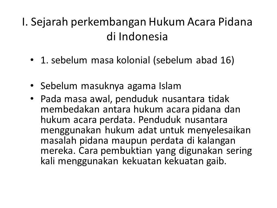 I. Sejarah perkembangan Hukum Acara Pidana di Indonesia