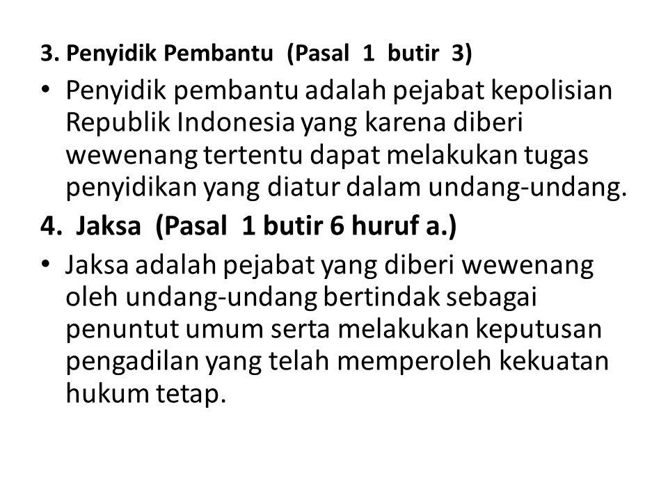 4. Jaksa (Pasal 1 butir 6 huruf a.)