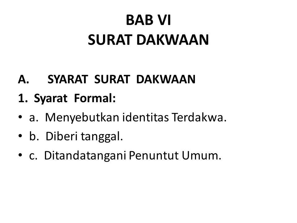 BAB VI SURAT DAKWAAN A. SYARAT SURAT DAKWAAN 1. Syarat Formal: