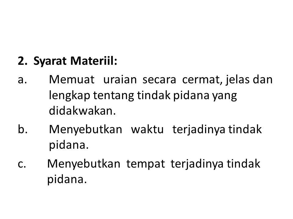 2. Syarat Materiil: a. Memuat uraian secara cermat, jelas dan lengkap tentang tindak pidana yang didakwakan.
