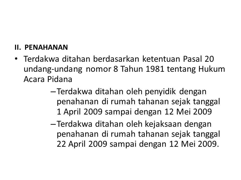 II. PENAHANAN Terdakwa ditahan berdasarkan ketentuan Pasal 20 undang-undang nomor 8 Tahun 1981 tentang Hukum Acara Pidana.