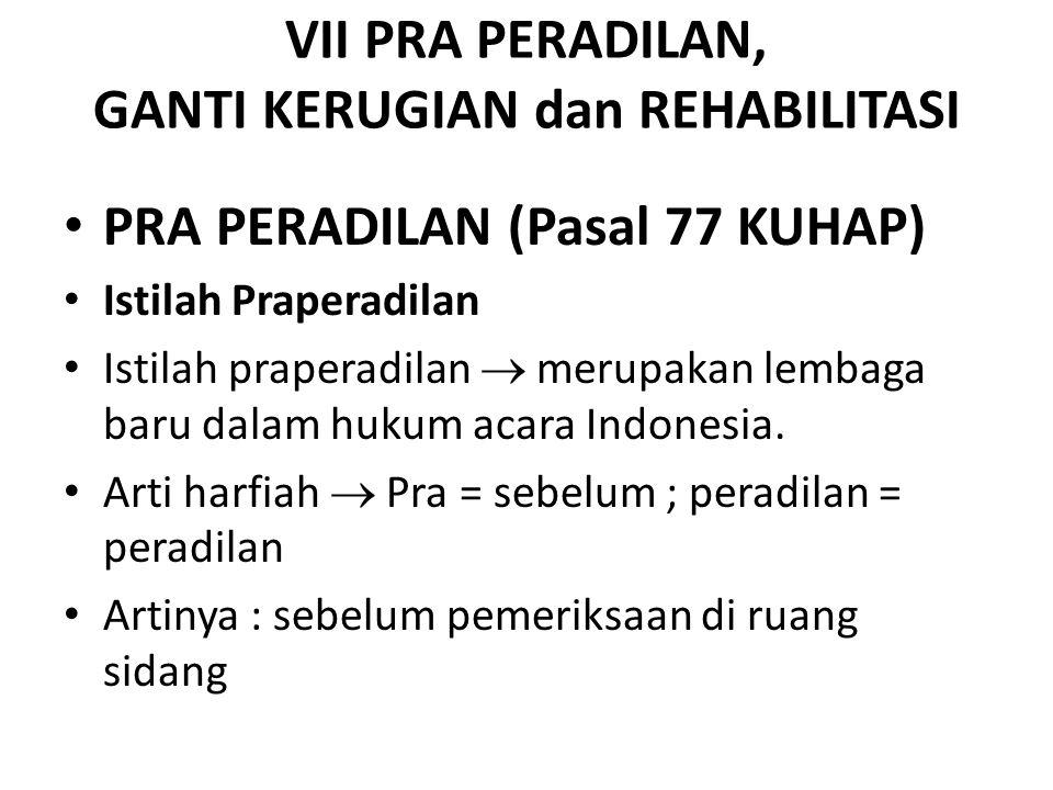 VII PRA PERADILAN, GANTI KERUGIAN dan REHABILITASI