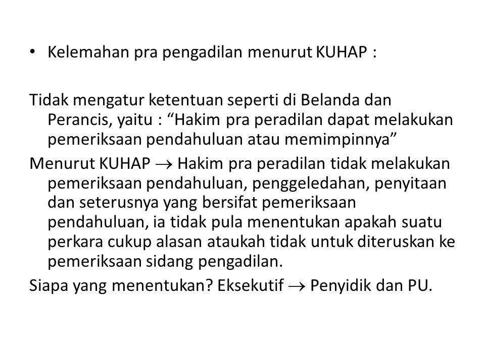 Kelemahan pra pengadilan menurut KUHAP :