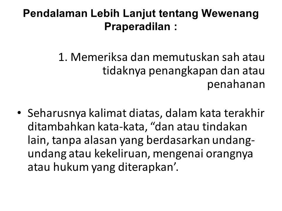 Pendalaman Lebih Lanjut tentang Wewenang Praperadilan :