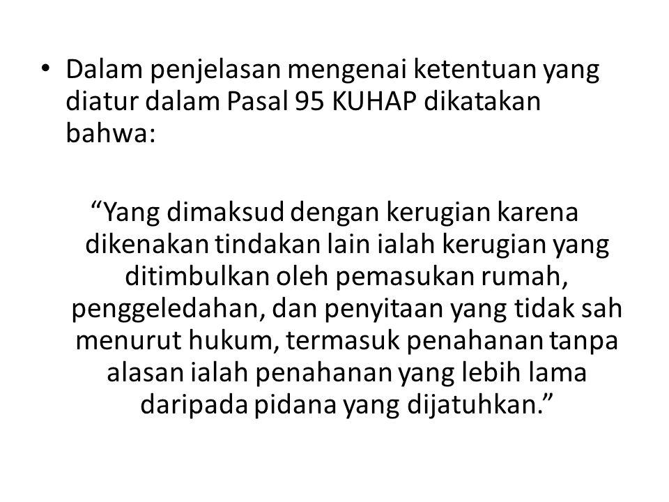 Dalam penjelasan mengenai ketentuan yang diatur dalam Pasal 95 KUHAP dikatakan bahwa: