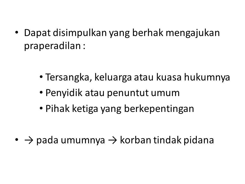 Dapat disimpulkan yang berhak mengajukan praperadilan :
